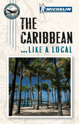 Like A Local Guide Caribbean - Michelin Like a Local Guide (Paperback)