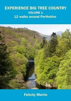 Experience Big Tree Country: Vol. 1: 12 Walks Around Perthshire - Experience Walks v. 1 (Paperback)