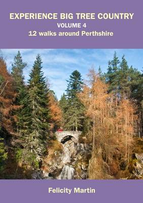 Experience Big Tree Country: v. 4: 12 Walks Around Perthshire - Experience Walks v. 4 (Paperback)