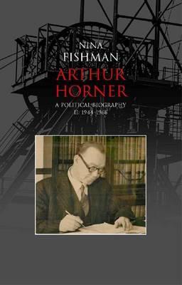 Arthur Horner: 1944-1968 v. 2: A Political Biography (Hardback)