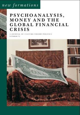 Psychoanalysis, Money and the Global Financial Crisis - New Formations 72 (Paperback)