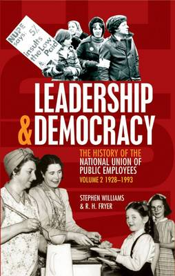 Leadership and Democracy: 1928-1993 v. 2: History of The National Union of Public Employees (Paperback)