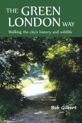 The Green London Way: Walking the City's History and Wildlife (Paperback)