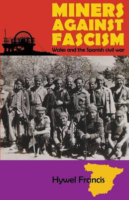 Miners Against Fascism: Wales and the Spanish Civil War (Paperback)