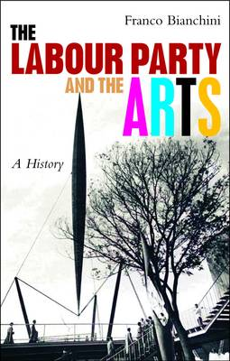 The the Labour Party and the Arts: a History (Paperback)
