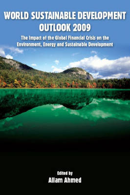 World Sustainable Development Outlook 2009: The Impact of the Global Financial Crisis on the Environment, Energy and Sustainable Development - World Sustainable Development Outlook (Hardback)