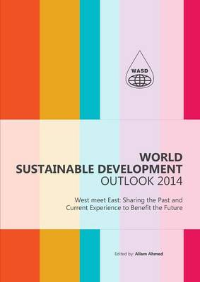 World Sustainable Development Outlook 2014: West Meet East: Sharing the Past and Current Experience to Benefit the Future - World Sustainable Development Outlook (Hardback)