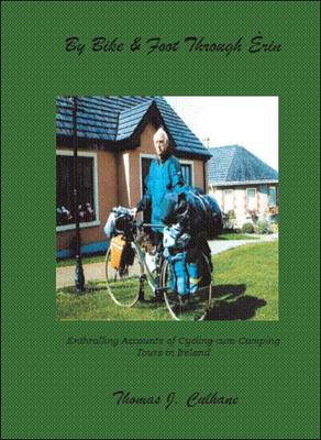 By Bike and Foot Through Erin: Entrallling Accounts of Cycling-cum-camping Tours in Ireland (Paperback)