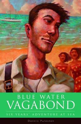 Blue Water Vagabond: Six Years Adventure at Sea (Paperback)