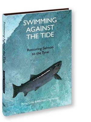 Swimming Against the Tide: Restoring Salmon to the Tyne (Hardback)