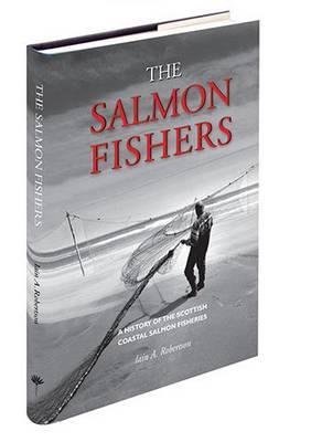 The Salmon Fishers: A History of the Scottish Coastal Salmon Fisheries (Hardback)