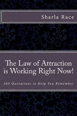 The Law of Attraction is Working Right Now!: 365 Quotations to Help You Remember (Paperback)