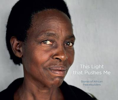 This Light That Pushes Me: Stories of African Peacebuilders (Hardback)