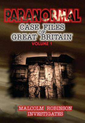 Paranormal Case Files of Great Britain: v. 1 (Paperback)