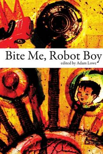 Bite Me, Robot Boy: The Dog Horn Prize for Literature Anthology (Paperback)