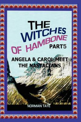 The Witches of Hambone Part 5; Angela & Carol Meet the Nastacians (Paperback)