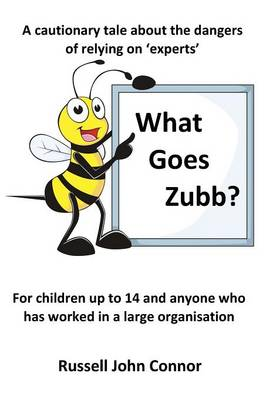 What Goes Zubb? a Cautionary Tale about the Dangers of Relying on 'Experts' (Paperback)