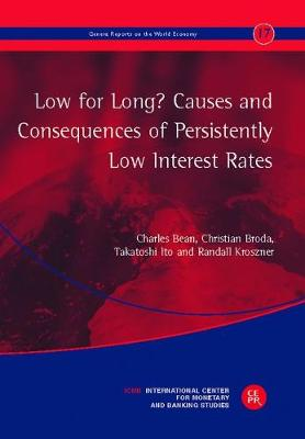 Low for Long? Causes and Consequences of Persistently Low Interest Rates: The 17th Geneva Report on the World Economy (Paperback)