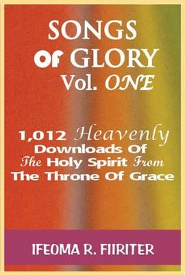 Songs of Glory: 1,012 Heavenly Downloads of the Holy Spirit from the Throne of Grace - Songs of Glory 1 (Paperback)