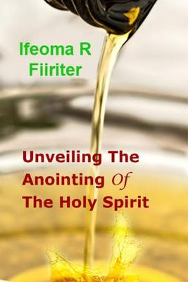 Unveiling the Anointing of the Holy Spirit (Paperback)