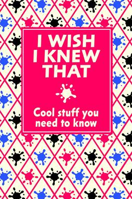 I Wish I Knew That: Cool Stuff You Need to Know (Hardback)