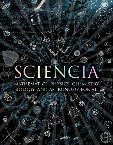 Sciencia: Mathematics, Physics, Chemistry, Biology and Astronomy for All (Hardback)