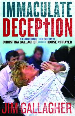 The Immaculate Deception: The Shocking True Story Behind Christine Gallagher's House of Prayer (Paperback)