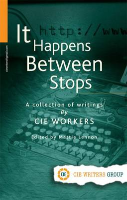 It Happens Between Stops: A Collection of Writings by CIE Workers (Paperback)