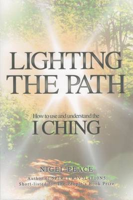 Lighting The Path: How To Use And Understand The I Ching (Paperback)