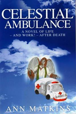 Celestial Ambulance: Life - and Work! - After Death (Paperback)