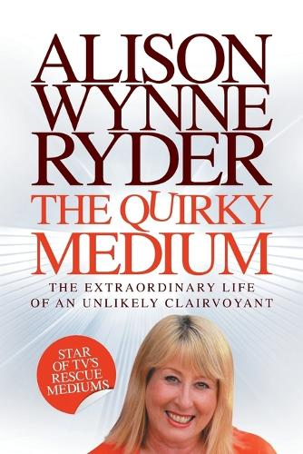 The Quirky Medium: The Extraordinary Life of an Unlikely Clairvoyant, Star of TV's Rescue Mediums (Paperback)
