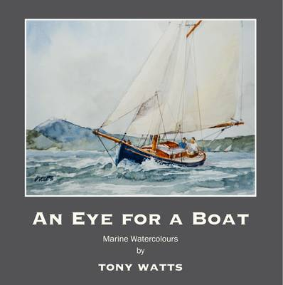 An Eye for a Boat: Marine Watercolours by Tony Watts (Paperback)