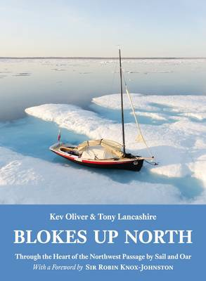 Blokes Up North: Through the Heart of the Northwest Passage by Sail and Oar (Paperback)