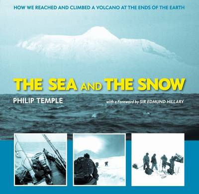 The Sea and the Snow: How We Reached and Climbed a Volcano at the Ends of the Earth (Paperback)