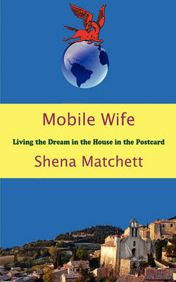 Mobile Wife: Living the Dream in the House in the Postcard (Paperback)