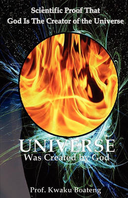 Universe Was Created by God: Scientific Proof That God is the Creator of the Universe (Paperback)