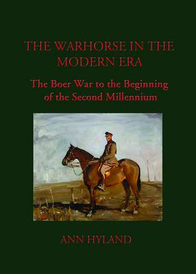 The Warhorse in the Modern Era: The Boer War to the Beginning of the Second Millennium (Hardback)