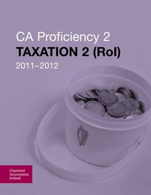 CA Proficiency 2 2011-2012: Taxation 2 ROI (Paperback)