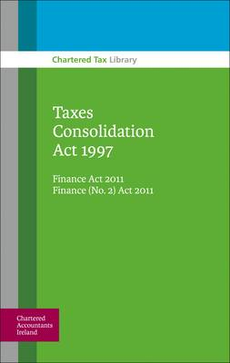 Taxes Consolidation Act 1997: Finance Act 2011 Finance (No. 2) Act 2011 (Paperback)