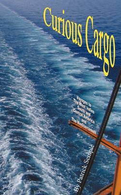 Curious Cargo: Voyages to the West Indies, South and Central America and the Mediterranean. (Paperback)
