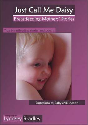 Just Call Me Daisy: Breastfeeding Mothers' Stories (Paperback)