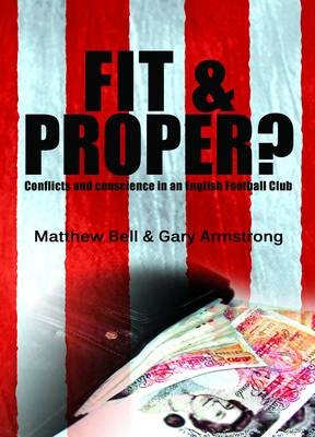 Fit and Proper?: Conflicts and Conscience in an English Football Club (Paperback)