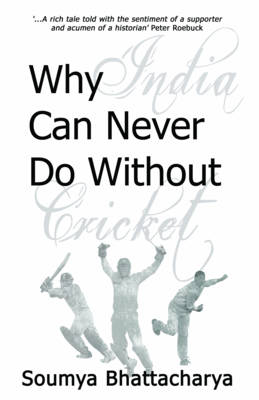 Why India Can Never Do without Cricket (Paperback)