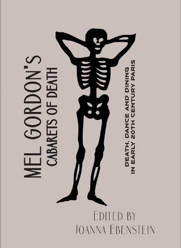 Mel Gordon's Cabarets of Death: Death, Dance and Dining in Early 20th Century Paris (Paperback)