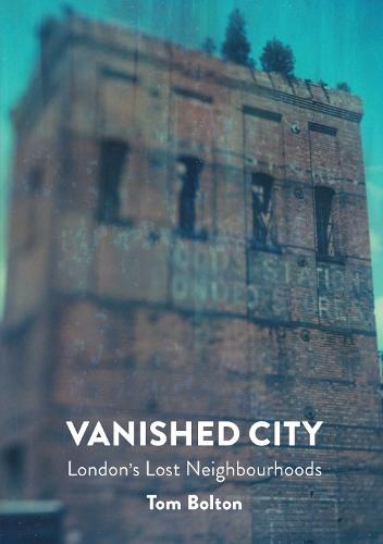 The Vanished City: London's Lost Neighbourhoods (Paperback)