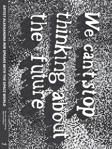 We Can't Stop Thinking About The Future - Strange Attractor Press (Paperback)
