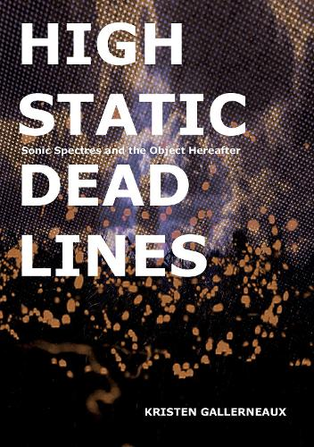 High Static, Dead Lines: Sonic Spectres & the Object Hereafter - Strange Attractor Press (Paperback)