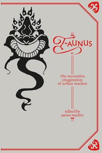 Faunus: The Decorative Imagination of Arthur Machen - Strange Attractor Press (Paperback)