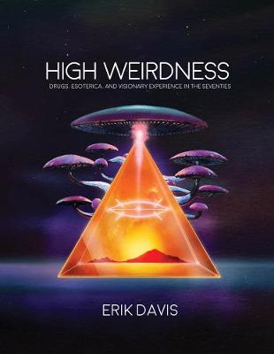 High Weirdness: Drugs, Esoterica, and Visionary Experience in the Seventies - The MIT Press (Hardback)