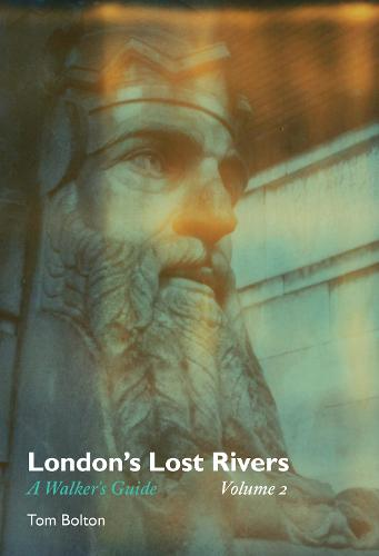 London's Lost Rivers: Volume 2: A Walker's Guide - Strange Attractor Press (Paperback)